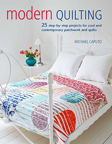 Modern Quilting: 25 step-by-step projects for cool and contemporary patchwork and quilts