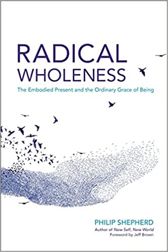 Radical Wholeness: The Embodied Present and the Ordinary ...