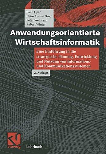 Anwendungsorientierte Wirtschaftsinformatik: Eine Einführung in die strategische Planung, Entwicklung und Nutzung von Informations- und Kommunikationssystemen