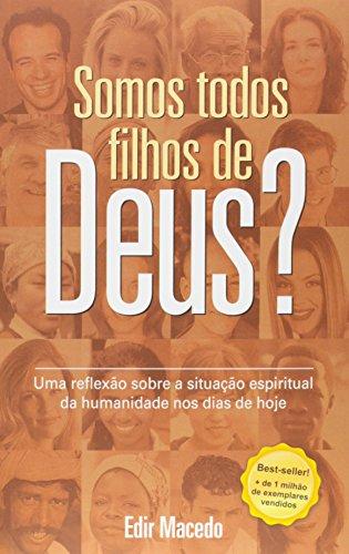 Somos Todos Filhos de Deus?: uma Reflexão Sobre a Situação Espiritual da Humanidade nos Dias de Hoje