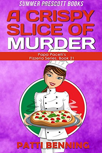 A Crispy Slice of Murder (Papa Pacelli's Pizzeria Series) (Volume 21)