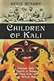 Front cover for the book Children of Kali: Through India in Search of Bandits, the Thug Cult, and the British Raj by Kevin Rushby