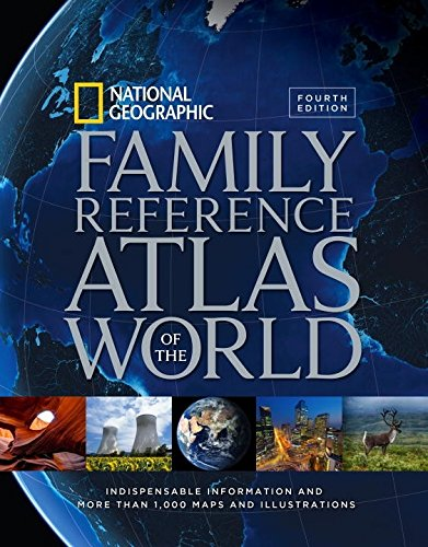 World Atlas (National Geographic Family Reference Atlas of the World, Fourth Edition: Indispensable Information and More Than 1,000 Maps and Illustrations)