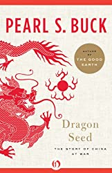Dragon Seed: The Story of China at War (Oriental Novels of Pearl S. Buck)