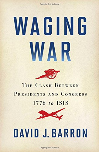Download Waging War: The Clash Between Presidents and Congress, 1776 to ISIS PDF