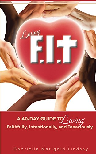 Living fit a 40 day guide to living faithfully intentionally living fit a 40 day guide to living faithfully intentionally and tenaciously by fandeluxe Image collections