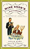 img - for The Wine Snob's Dictionary: An Essential Lexicon of Oenological Knowledge book / textbook / text book