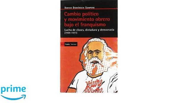 Cambio político y movimiento obrero bajo el franquismo: Lucha de clases, dictadura y democracia 1939-1977 Antrazyt: Amazon.es: Xavier Domènech Sampere: ...