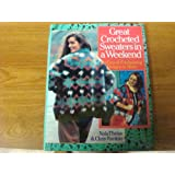 Great Crocheted Sweaters in a Weekend/50 Easy and Enchanting Designs to Make