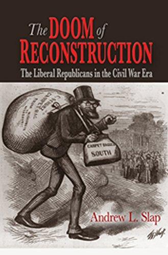 (The Doom of Reconstruction: The Liberal Republicans in the Civil War Era (Reconstructing)