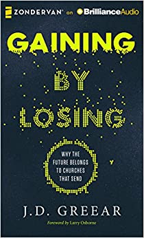 Book Gaining by Losing: Why the Future Belongs to Churches That Send