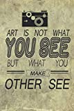 Art Is Not What You See But What You Make Other See: Blank Lined Notebook Journal Diary Composition Notepad 120 Pages 6x9 Paperback ( Photography ) Brown