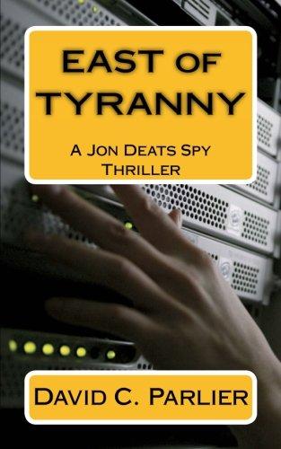 Download East of Tyranny: A Jon Deats Spy Thriller (A Jon Deats Novel) (Volume 3) PDF