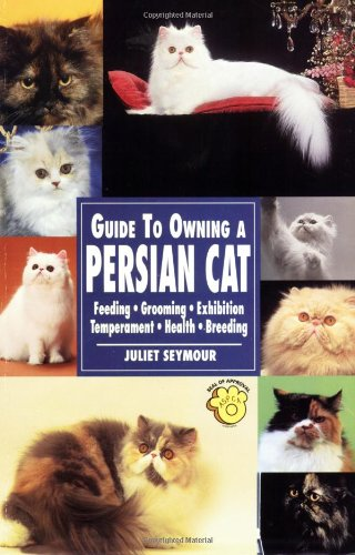 Guide to Owning a Persian Cat: Feeding, Grooming, Exhibition, Temperament, Health, Breeding