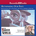 The Modern Scholar: Rethinking Our Past: Recognizing Facts, Fictions, and Lies in American History Lecture by James W. Loewen Narrated by James W. Loewen