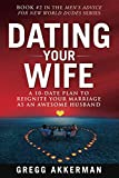 Dating Your Wife: A 10-Date Plan to Reignite Your