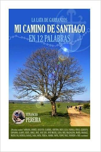 Mi Camino de Santiago: En 12 palabras (La lata de Garbanzos) (Volume 1) (Spanish Edition): Venancio Pereira, Marialé Pulgar: 9781523966332: Amazon.com: ...