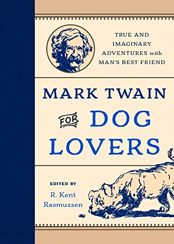 Mark Twain for Dog Lovers: True and Imaginary Adventures with Man's Best Friend
