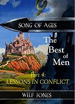 Lessons in Conflict - The Best of Men part 4 (Song of Ages Book 1) by [Jones, Wilf]