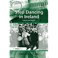 Step Dancing in Ireland: Culture and History (Ashgate Popular and Folk Music Series) book cover