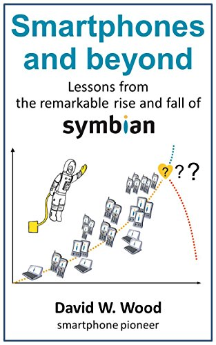 Smartphones and beyond: Lessons from the remarkable rise and fall of Symbian