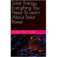 Solar Energy: Everything You Need To Learn About Solar Power