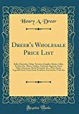 Amazon / Forgotten Books: Dreer s Wholesale Price List Bulbs, Hyacinths, Tulips, Narcissus, Jonquils, Liliums, Callas, Freesias, Etc. Plants, Azaleas, Araucarias, Begonias, . Vegetable Seeds, Grass Seeds Fertilizers, (Henry A Dreer)