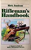 Rifleman's Handbook : A Shooter's Guide to Rifles, Reloading and Results, Rick Jamison, 0962114820