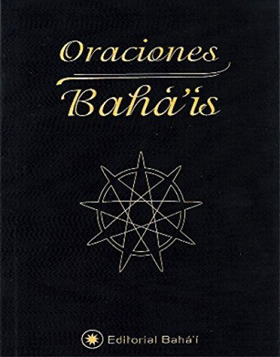 Oraciones Bahá'ís: Báb, Bahá'u'lláh y 'Abdu'l-Bahá par Bahá'u'lláh