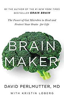 Brain Maker: The Power Of Gut Microbes To Heal And Protect Your Brain For Life: The Power Of Gut Microbes To Heal And Protect Your Brain–For Life... by David Perlmutter