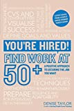 You're Hired! Find Work at 50+: A Positive Approach to Securing the Job You Want