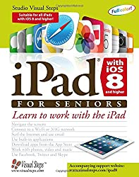 iPad with iOS 8 and higher for Seniors: Learn to Work with the iPad (Computer Books for Seniors series)