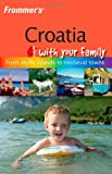 Frommer's Croatia with Your Family (Frommers With Your Family Series)