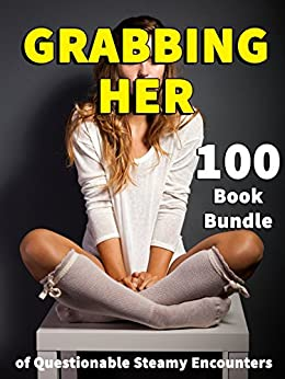 GRABBING HER - 100 Book Bundle of Questionable Steamy Encounters by [Grasps, Jasmine]