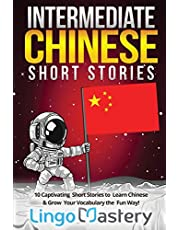 Intermediate Chinese Short Stories: 10 Captivating Short Stories to Learn Chinese & Grow Your Vocabulary the Fun Way!