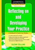 Reflecting on and Developing Your Practice : A Workbook for Social Care Workers, Collins, Suzan, 1843109301