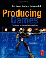 Producing Games: From Business and Budgets to Creativity and Design Front Cover