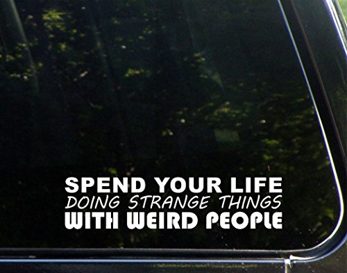 spend-your-life-doing-strange-things-with-weird-people-8-3-4x-2-1-4-vinyl-die-cut-decal-bumper-stick