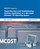 MCDST Guide to Supporting Users and Troubleshooting Desktop Applications on a Microsoft Windows XP Operating System, Ron Carswell, 1423903218
