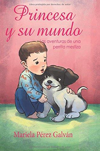 Princesa y su mundo: Las aventuras de una perrita mestiza (Spanish Edition) PDF