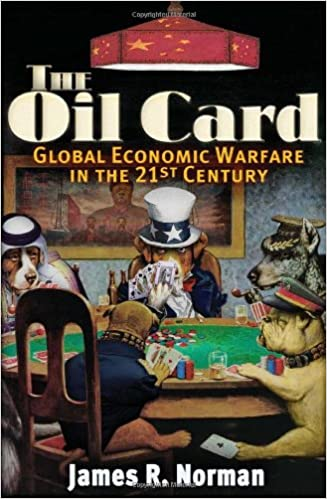 The Oil Card: Global Economic Warfare in the 21st Century ...