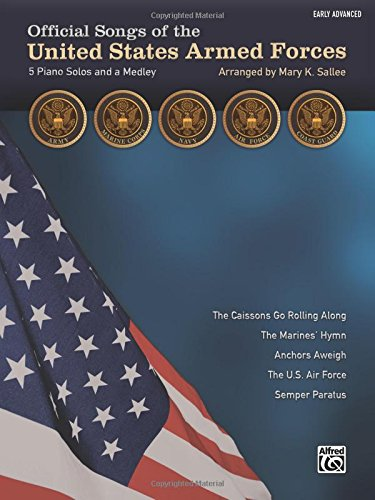 Official Songs of the United States Armed Forces: 5 Piano Solos and a Medley (Early Advanced Piano)