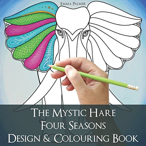 The Mystic Hare Four Seasons Design and Colouring Book: A mystical relaxing destressing art and design colouring book for adults and children with animals and astrology to colour and enjoy pdf