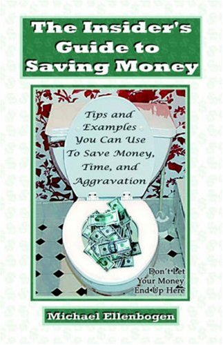 The Insider's Guide to Saving Money: Tips and Examples You Can Use to Save Money, Time, and Aggravation