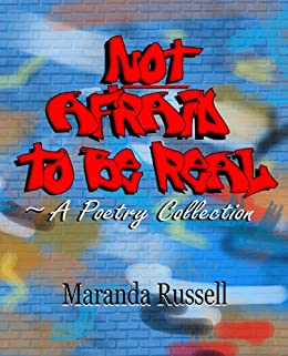 Not Afraid to Be Real: A Poetry Collection by [Russell, Maranda]