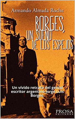 Descargar Libro Borges, Un Sueño De Los Espejos: Un Vívido Retrato Del Genial Escritor Argentino Jorge Luis Borges. Enrique Almada Roche