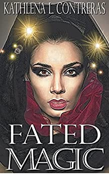 Fated Magic: A Land of Enchantment Novel (The Land of Enchantment) by [Contreras, Kathlena L.]