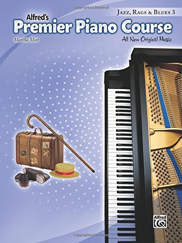 Premier Piano Course Jazz, Rags & Blues, Bk 3: All New Original Music (Alfred Rags Jazz)