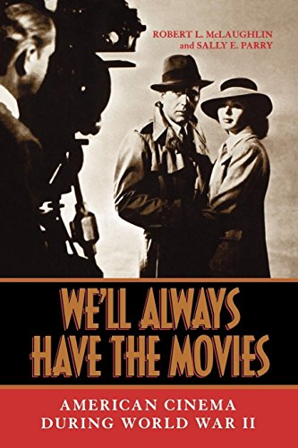 We'll Always Have the Movies: American Cinema during World War II