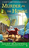 Murder on the House: A Haunted Home Renovation Mystery (Haunted Home Repair Mystery)